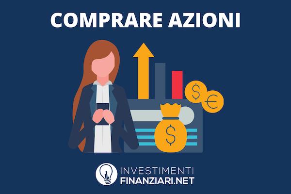 Comprare azioni - di InvestimentiFinanziari.net - approfondimento completo con grafiche e indicazioni passo passo
